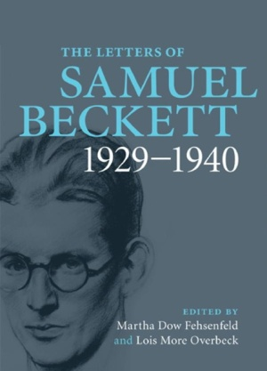 The first volume of The Letters of Samuel Beckett, 1929-1940 (Cambridge University Press)