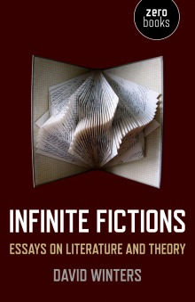 David Winters, Infinite Fictions: Essays on Literature and Theory (Zero Books)
