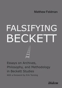 Falsifying Beckett Essays on Archives, Philosophy, and Methodology in Beckett Studies, ed. Matthew Feldman (Columbia University Press)