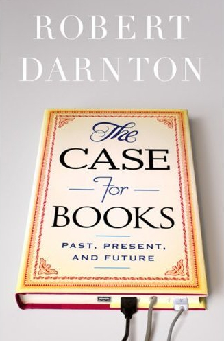 Robert Darnton, The Case for Books: Past, Present, and Future