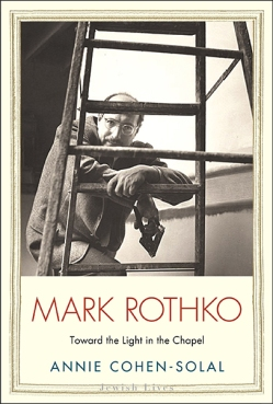 Annie Cohen-Solal, Mark Rothko: Toward the Light in the Chapel