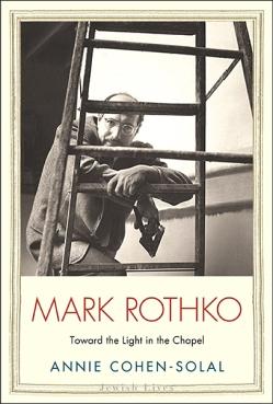 Annie Cohen-Solal, Mark Rothko: Toward the Light in the Chapel