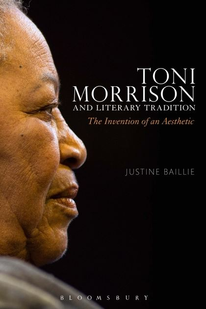 Justine Baillie, Toni Morrison and Literary Tradition: The Invention of an Aesthetic