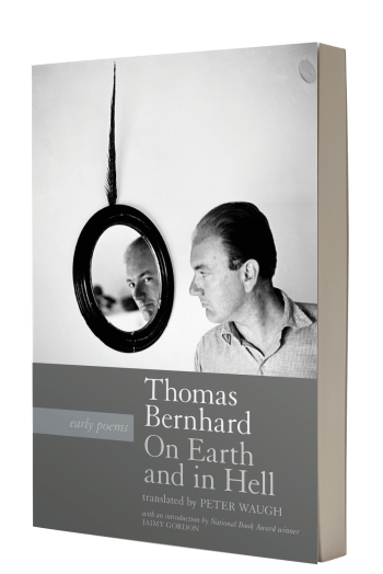 Thomas Bernhard,On Earth and In Hell: Early Poems