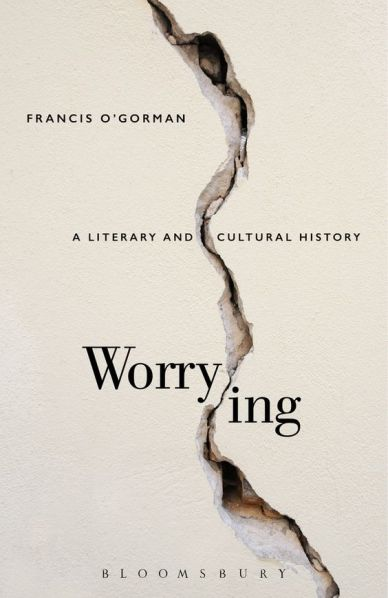 Francis O'Gorman, Worrying: A Literary and Cultural History