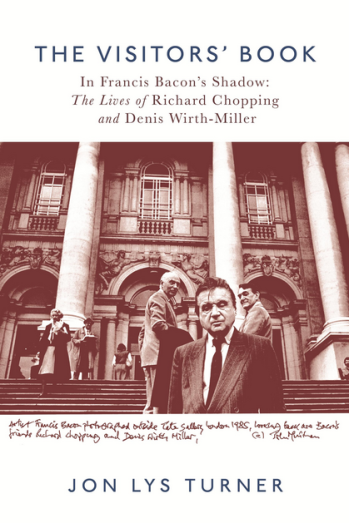 Jon Lys Turner, The Visitor's Book: In Francis Bacon's Shadow: The Lives of Richard Chopping and Denis Wirth-Miller