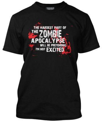 zombie-apocalypse-hardest-part-pretending-excited-t-shirt
