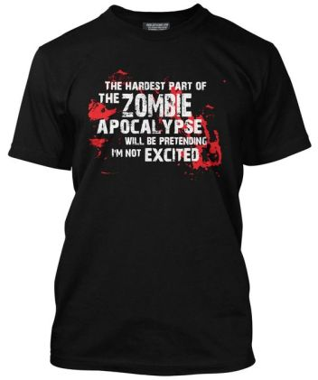 zombie-apocalypse-hardest-part-pretending-excited-t-shirt