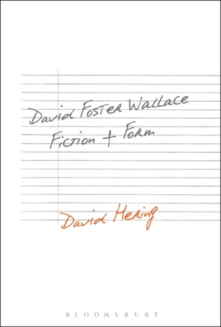 David Hering, David Foster Wallace: Fiction and Form (Bloomsbury, 2016)