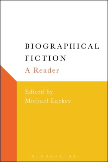 Michael Lackey, Biographical Fiction: A Reader (Bloomsbury, 2017)