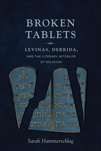 Sarah Hammerschlag, Broken Tablets: Levines, Derrida, and the Literary Afterlife of Religion (Columbia University Press, 2016)