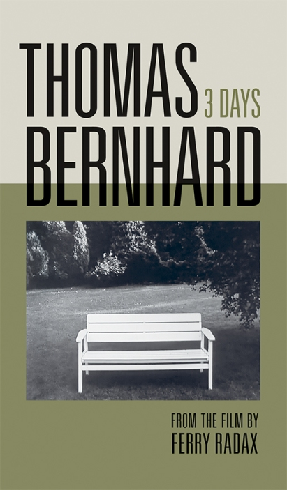 Thomas Bernhard, 3 Days: From the Film By Ferry Radax (Blast Books, 2016)