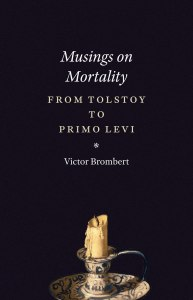 Victor Brombert, Musings on Mortality: From Tolstoy to Primo Levi (University of Chicago Press, 2016)
