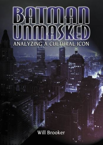 Will Brooker, Batman Unmasked: Analyzing a Cultural Icon