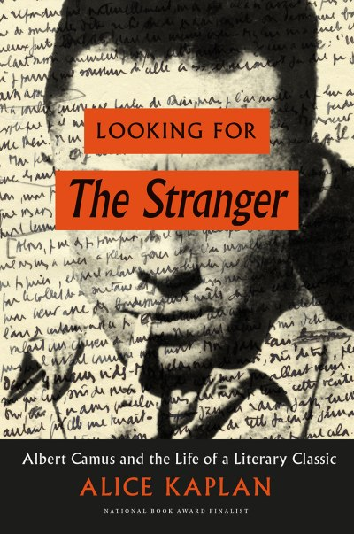 Alice Kaplan, Looking for The Stranger: Albert Camus and the Life of a Literary Classic (University of Chicago Press, 2016). National Book Award Finalist.