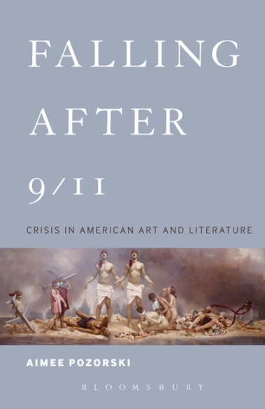 Aime Pozorski, Falling After 9/11: Crisis in American Art and Literature (Bloomsbury, 2016)