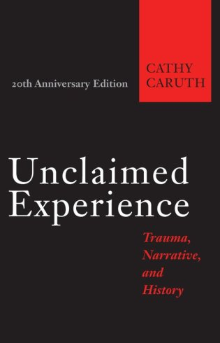 cathycaruth-unclaimedexperience-traumanarrativeandhistory-20thanniversary