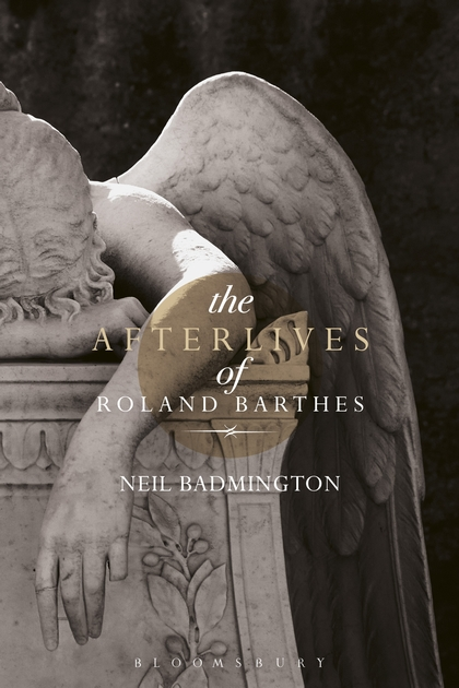 Neil Badmington, The Afterlives of Roland Barthes (Bloomsbury, 2016)