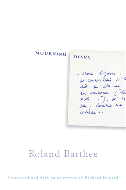 Roland Barthes, Mourning Diary (trans. Richard Howard).