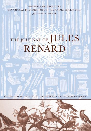 The Journal of Jules Renard, ed. and trans. Louise Bogan and Elizabeth Roget (Tin House Books, 2008).