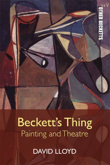 David Lloyd, Beckett's Thing: Painting and Theatre (Edinburgh University Press, 2016)
