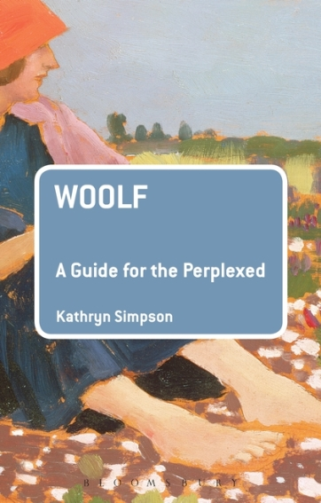 Kathryn Simpson, Woolf: A Guide for the Perplexed (Bloomsbury, 2016)