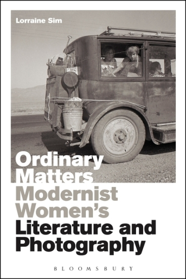 Lorraine Sim, Ordinary Matters: Modernist Women's Literature and Photography (Bloomsbury, 2016)
