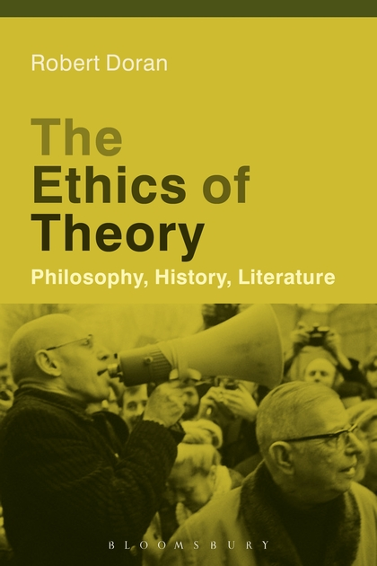 Robert Doran, The Ethics of Theory: Philosophy, History, Literature (Bloomsbury, 2016)