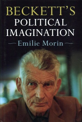 Emilie Morin, Beckett's Political Imagination (Cambridge University Press, 2017)