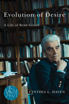 Cynthia L. Haven, Evolution of Desire: A Life of René Girard (2018)